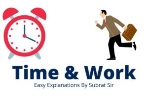 Time and Work Easy Explanations By Subrat Sir